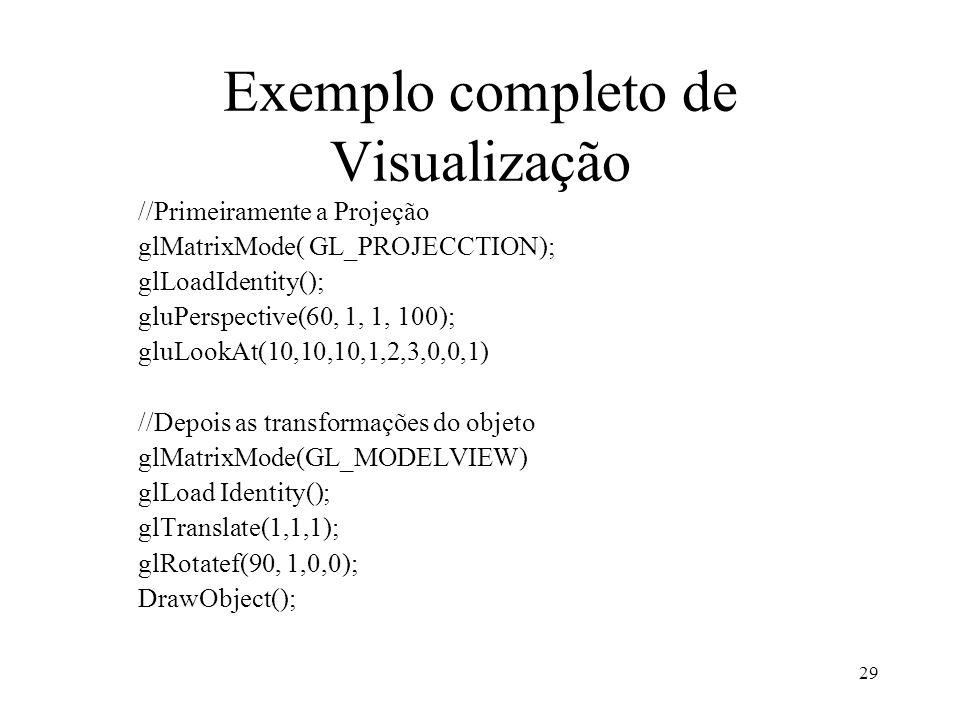 29 Exemplo completo de Visualização //Primeiramente a Projeção glMatrixMode( GL_PROJECCTION); glLoadIdentity(); gluPerspective(60, 1, 1, 100); gluLook