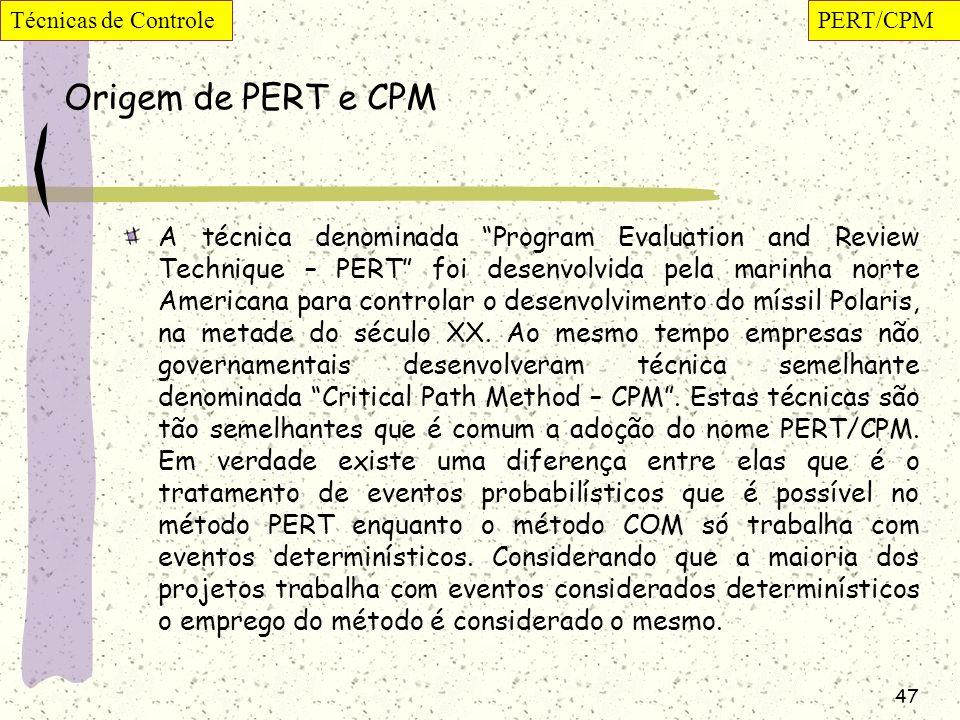 47 Origem de PERT e CPM A técnica denominada Program Evaluation and Review Technique – PERT foi desenvolvida pela marinha norte Americana para control