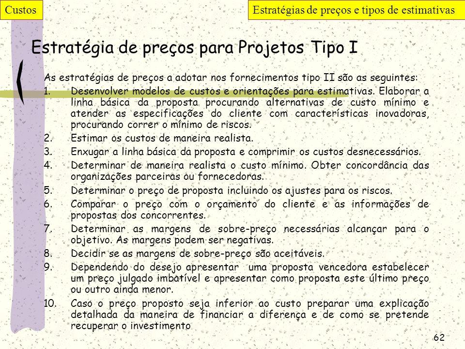 62 Estratégia de preços para Projetos Tipo I As estratégias de preços a adotar nos fornecimentos tipo II são as seguintes: 1.Desenvolver modelos de cu