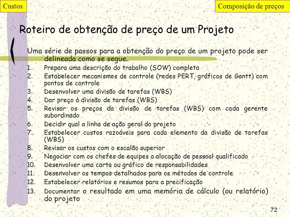 72 Roteiro de obtenção de preço de um Projeto Uma série de passos para a obtenção do preço de um projeto pode ser delineada como se segue. 1.Prepara u