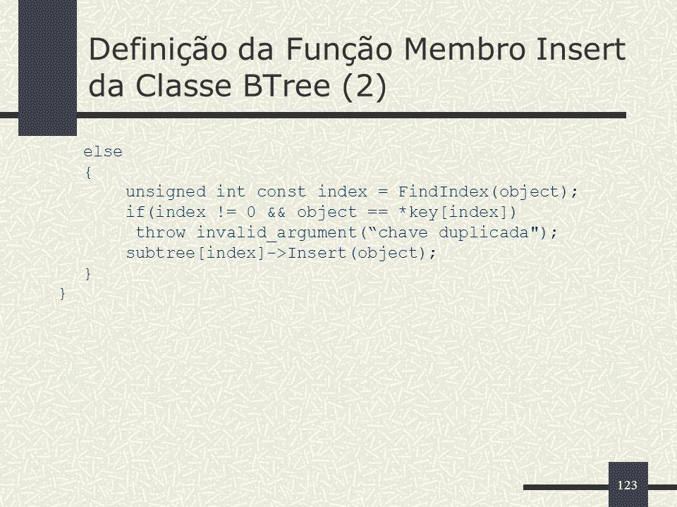 123 Definição da Função Membro Insert da Classe BTree (2) else { unsigned int const index = FindIndex(object); if(index != 0 && object == *key[index])