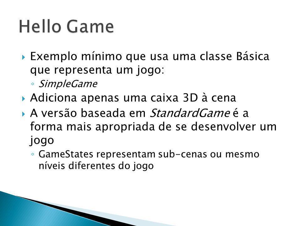 Exemplo mínimo que usa uma classe Básica que representa um jogo: SimpleGame Adiciona apenas uma caixa 3D à cena A versão baseada em StandardGame é a f