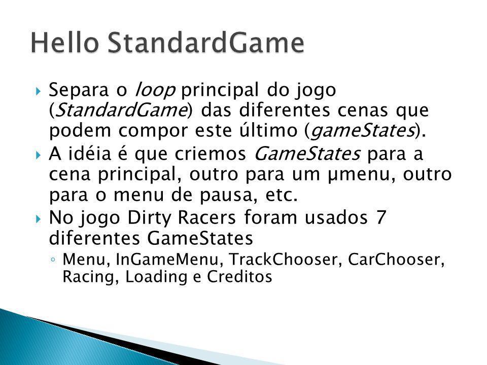 Separa o loop principal do jogo (StandardGame) das diferentes cenas que podem compor este último (gameStates). A idéia é que criemos GameStates para a