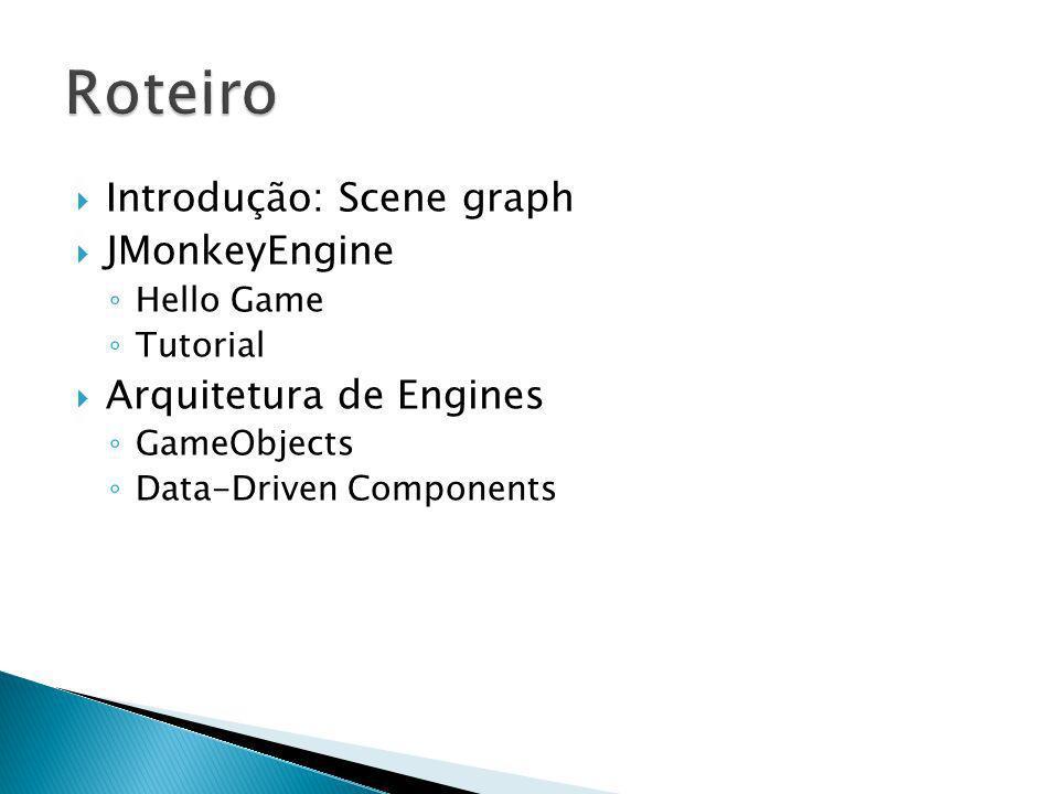 Introdução: Scene graph JMonkeyEngine Hello Game Tutorial Arquitetura de Engines GameObjects Data-Driven Components