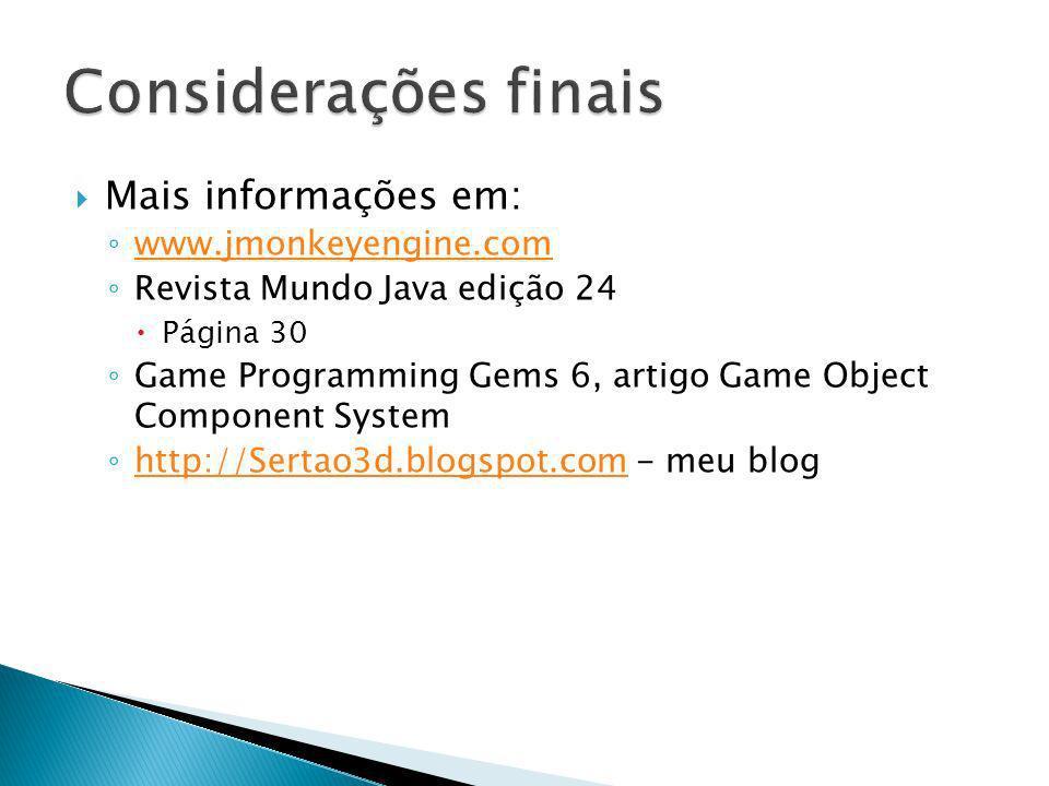 Mais informações em: www.jmonkeyengine.com Revista Mundo Java edição 24 Página 30 Game Programming Gems 6, artigo Game Object Component System http://