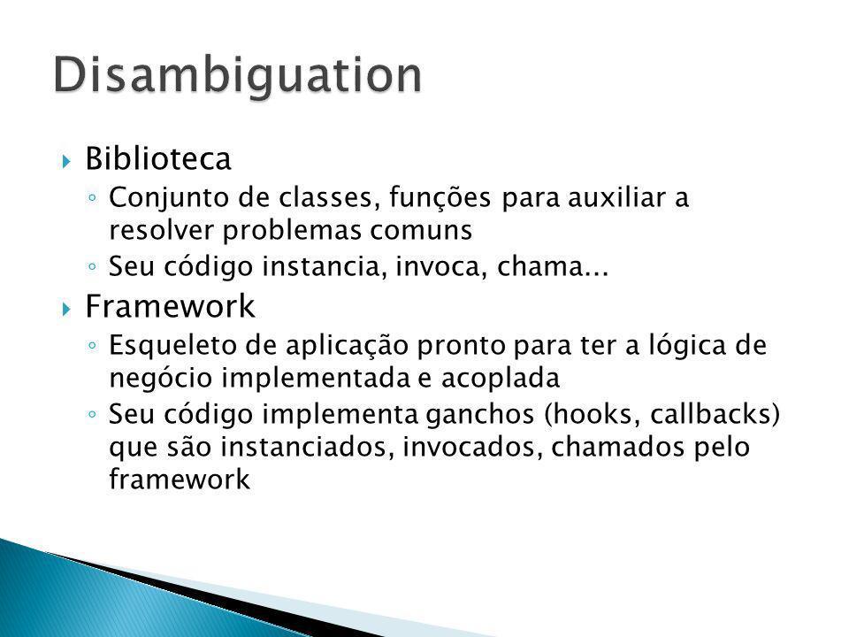 Biblioteca Conjunto de classes, funções para auxiliar a resolver problemas comuns Seu código instancia, invoca, chama... Framework Esqueleto de aplica