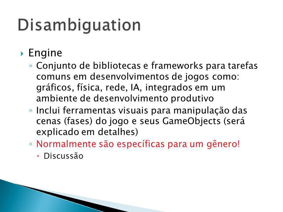 Engine Conjunto de bibliotecas e frameworks para tarefas comuns em desenvolvimentos de jogos como: gráficos, física, rede, IA, integrados em um ambien