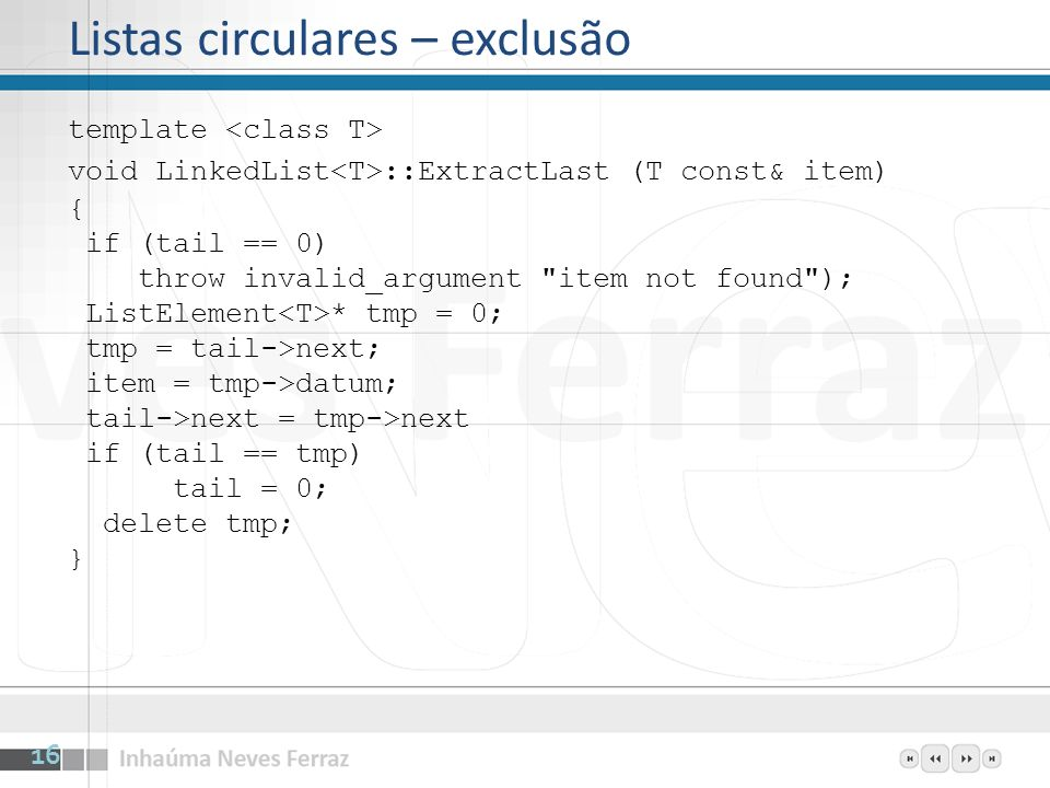 Listas circulares – exclusão template void LinkedList ::ExtractLast (T const& item) { if (tail == 0) throw invalid_argument