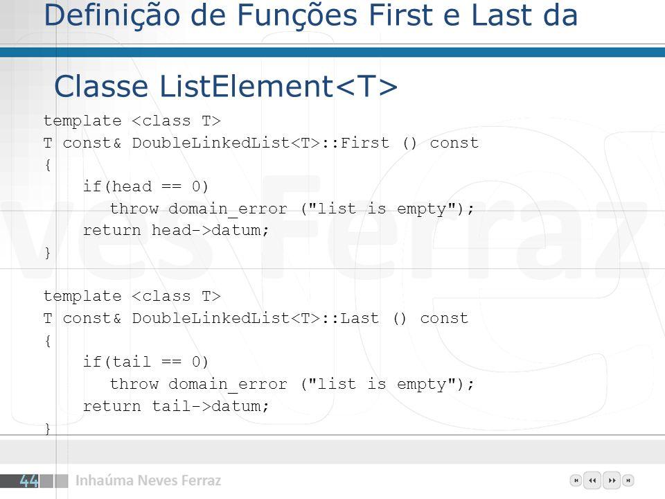 Definição de Funções First e Last da Classe ListElement template T const& DoubleLinkedList ::First () const { if(head == 0) throw domain_error (