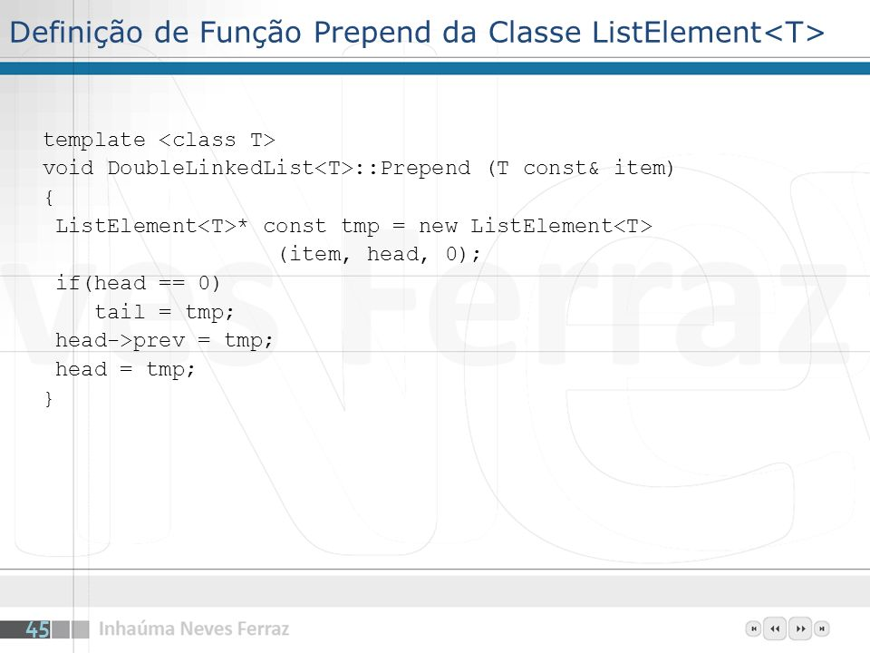 Definição de Função Prepend da Classe ListElement template void DoubleLinkedList ::Prepend (T const& item) { ListElement * const tmp = new ListElement