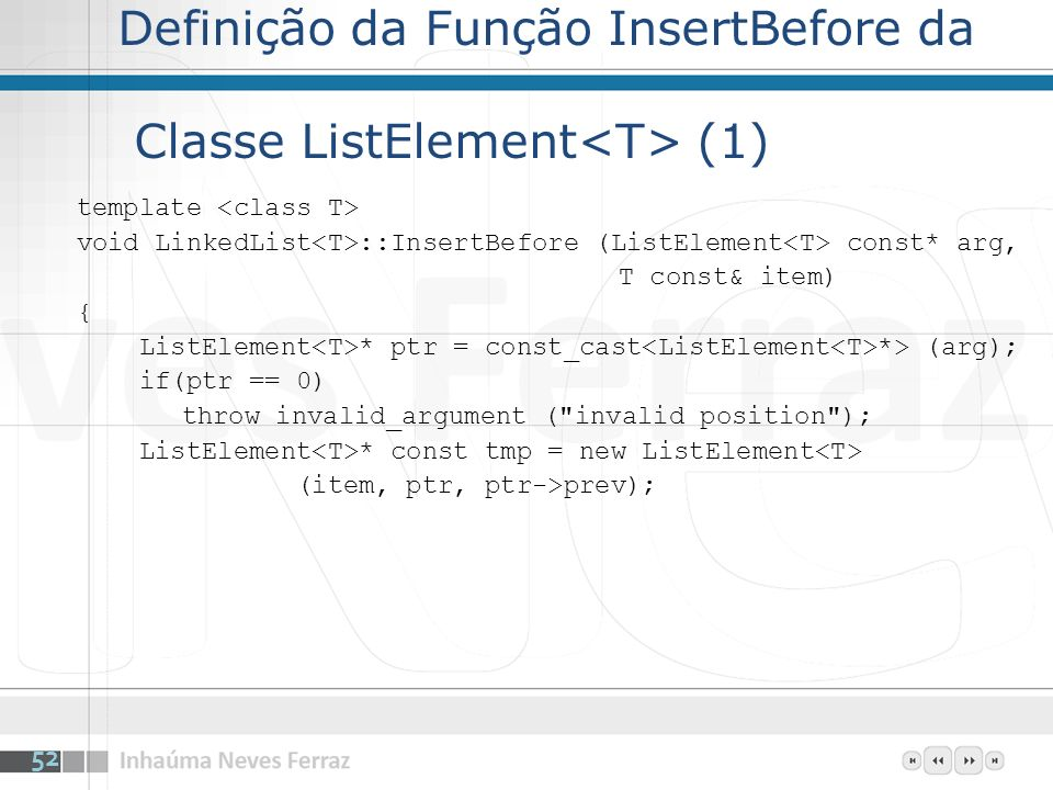 Definição da Função InsertBefore da Classe ListElement (1) template void LinkedList ::InsertBefore (ListElement const* arg, T const& item) { ListEleme
