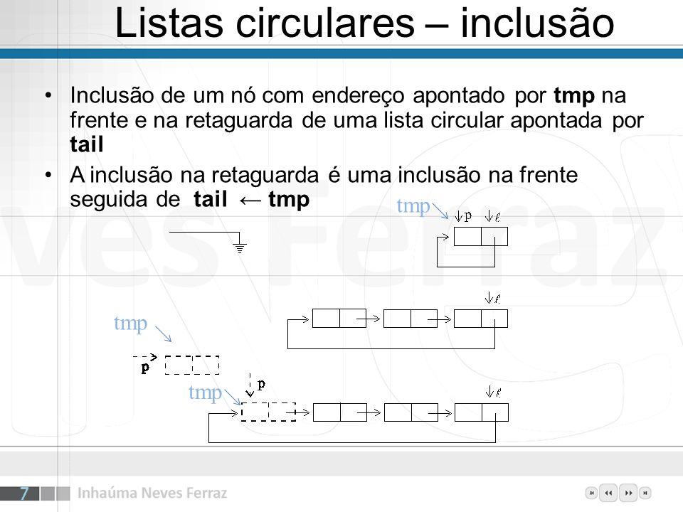 Listas circulares – inclusão Inclusão de um nó com endereço apontado por tmp na frente e na retaguarda de uma lista circular apontada por tail A inclu
