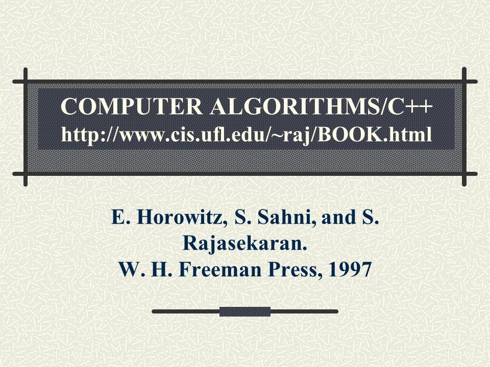 COMPUTER ALGORITHMS/C++ http://www.cis.ufl.edu/~raj/BOOK.html E. Horowitz, S. Sahni, and S. Rajasekaran. W. H. Freeman Press, 1997
