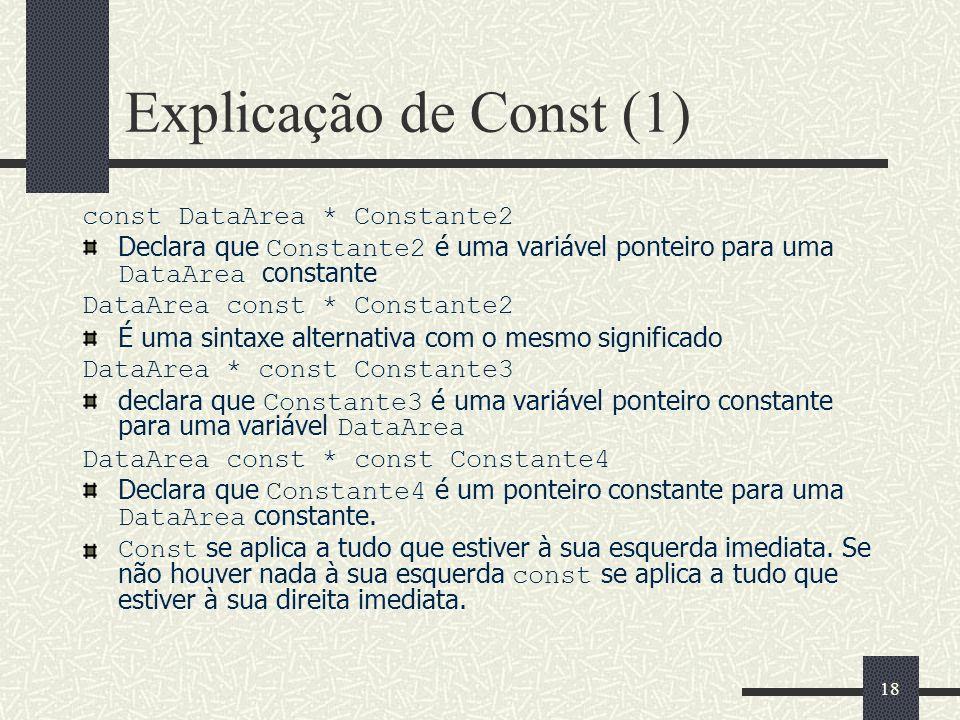18 Explicação de Const (1) const DataArea * Constante2 Declara que Constante2 é uma variável ponteiro para uma DataArea constante DataArea const * Con