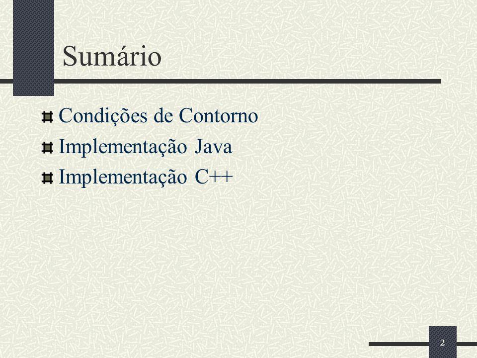 2 Sumário Condições de Contorno Implementação Java Implementação C++ 2