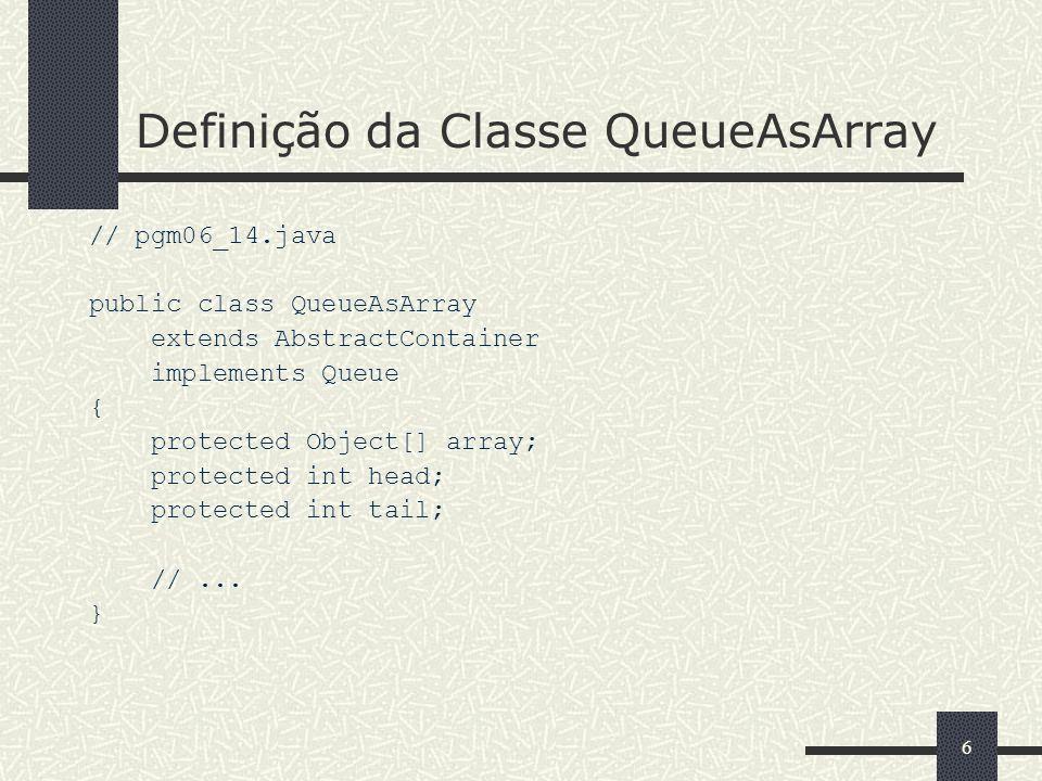 77 Métodos construtor e purge da Classe QueueAsArray (1) // pgm06_15.java public class QueueAsArray extends AbstractContainer implements Queue { protected Object[] array; protected int head; protected int tail; public QueueAsArray (int size) { array = new Object [size]; head = 0; tail = size - 1; }
