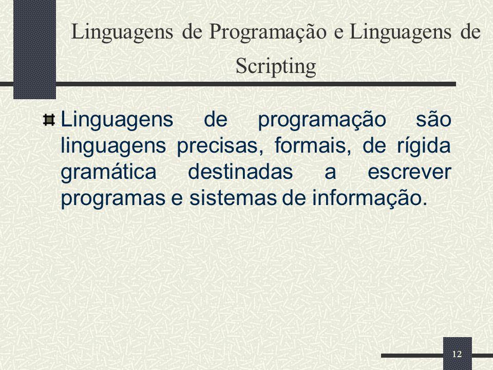 12 Linguagens de Programação e Linguagens de Scripting Linguagens de programação são linguagens precisas, formais, de rígida gramática destinadas a es