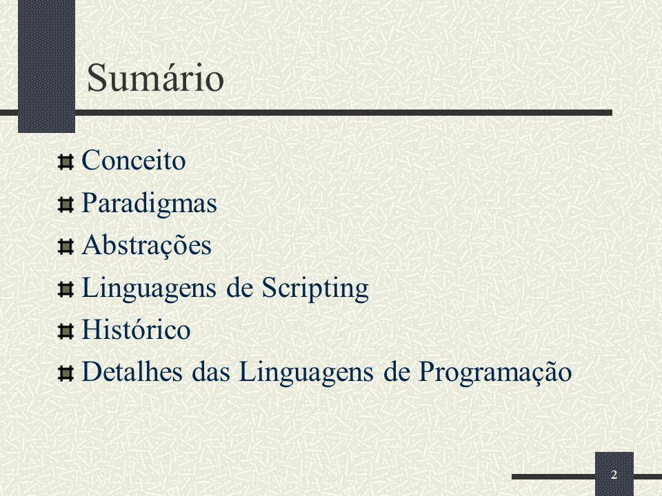 2 Sumário Conceito Paradigmas Abstrações Linguagens de Scripting Histórico Detalhes das Linguagens de Programação