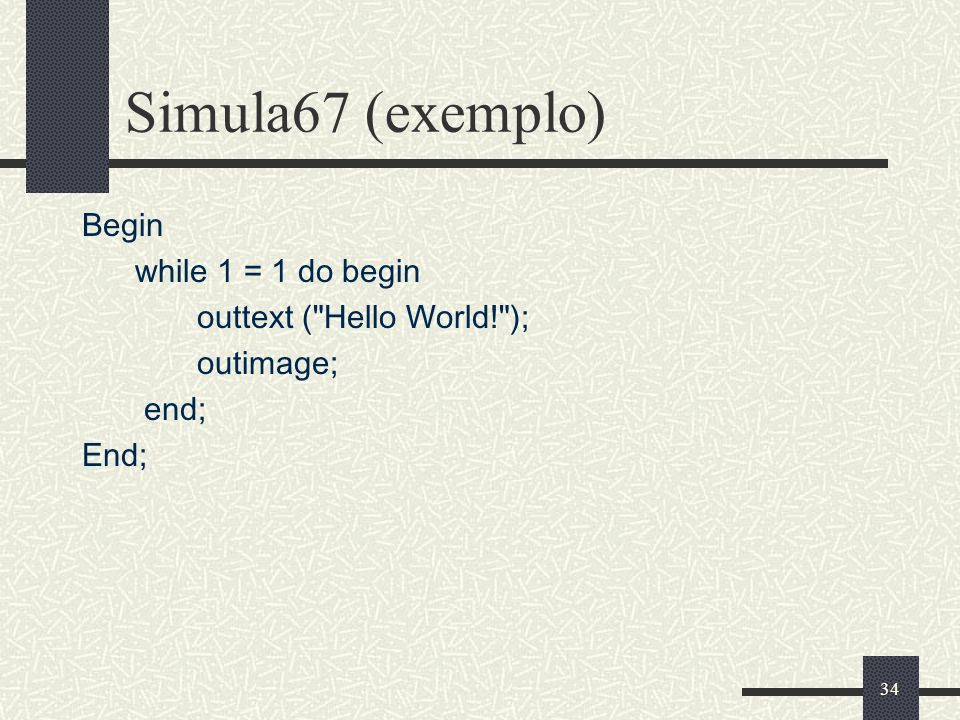 34 Simula67 (exemplo) Begin while 1 = 1 do begin outtext (
