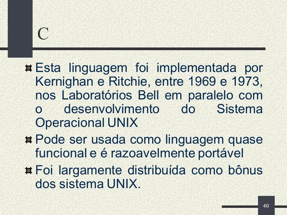 40 C Esta linguagem foi implementada por Kernighan e Ritchie, entre 1969 e 1973, nos Laboratórios Bell em paralelo com o desenvolvimento do Sistema Op