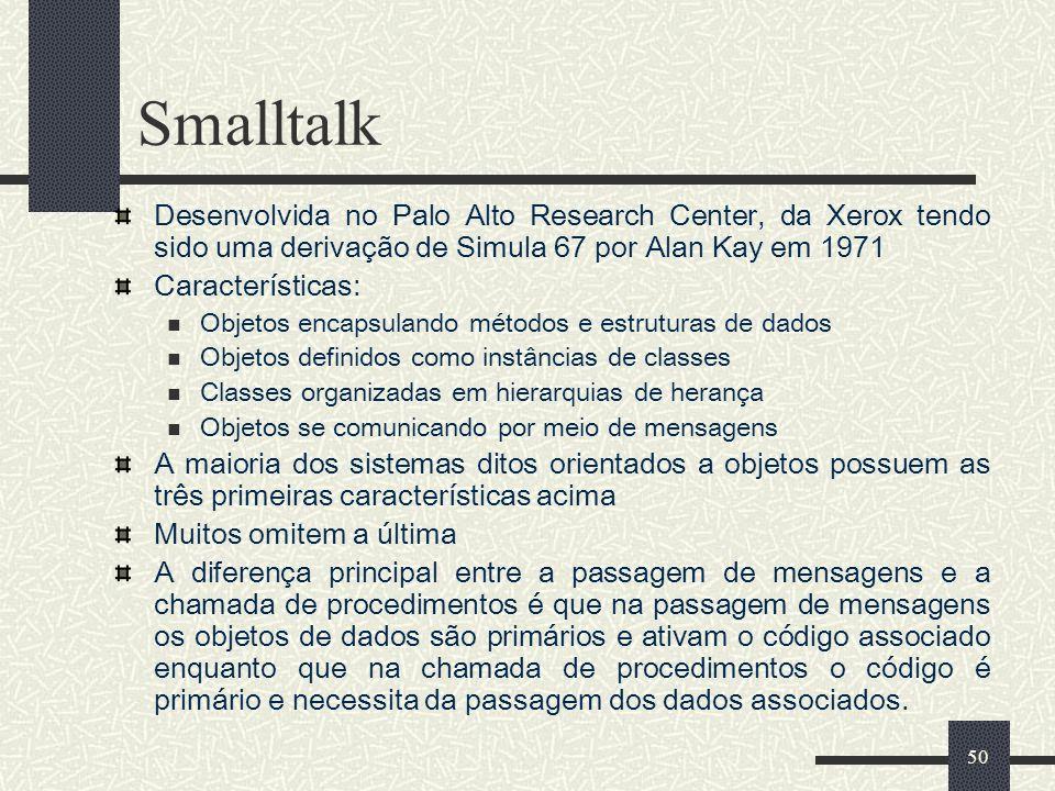 50 Smalltalk Desenvolvida no Palo Alto Research Center, da Xerox tendo sido uma derivação de Simula 67 por Alan Kay em 1971 Características: Objetos e