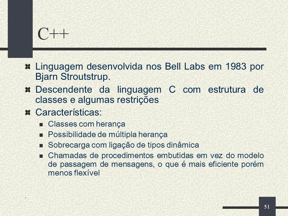 51 C++ Linguagem desenvolvida nos Bell Labs em 1983 por Bjarn Stroutstrup. Descendente da linguagem C com estrutura de classes e algumas restrições Ca