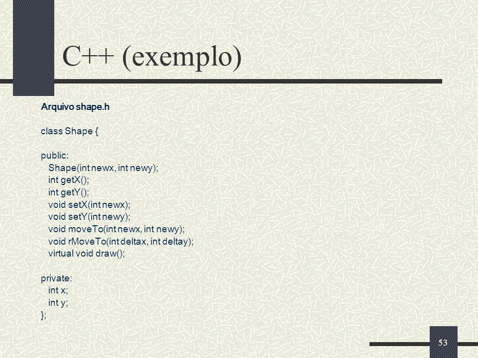 53 C++ (exemplo) Arquivo shape.h class Shape { public: Shape(int newx, int newy); int getX(); int getY(); void setX(int newx); void setY(int newy); vo