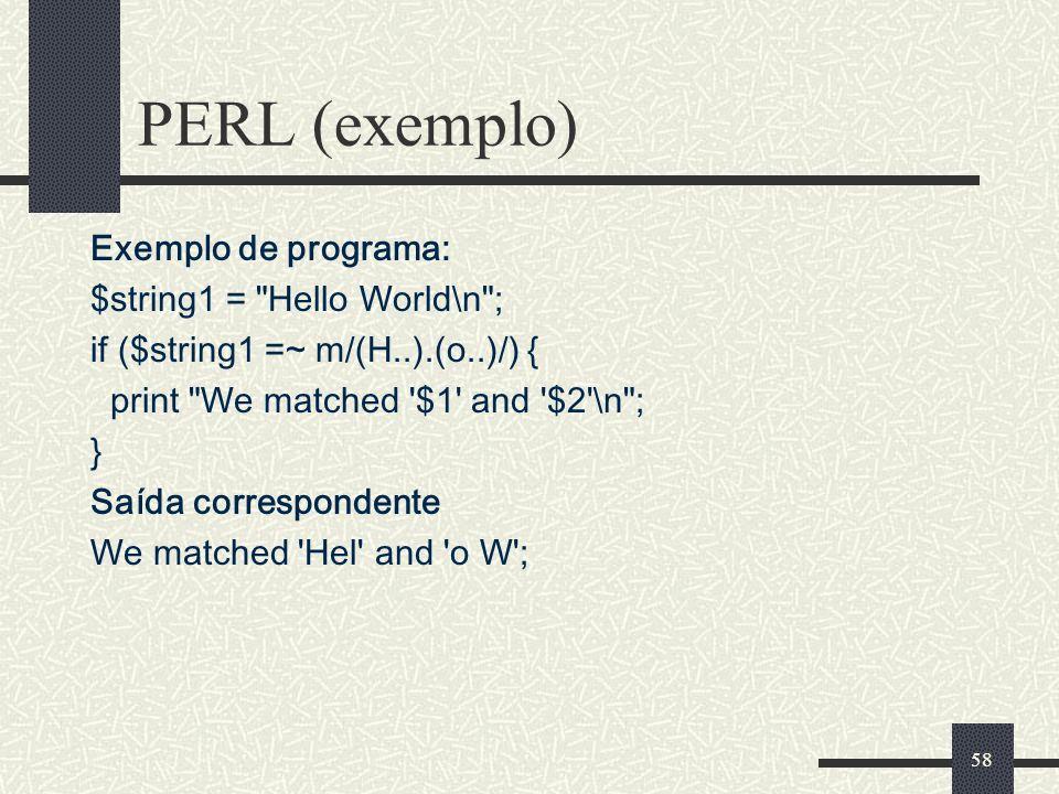 58 PERL (exemplo) Exemplo de programa: $string1 =
