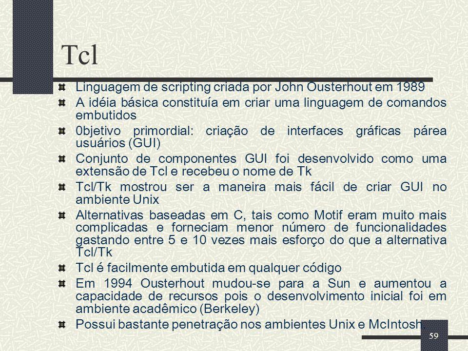 59 Tcl Linguagem de scripting criada por John Ousterhout em 1989 A idéia básica constituía em criar uma linguagem de comandos embutidos 0bjetivo primo