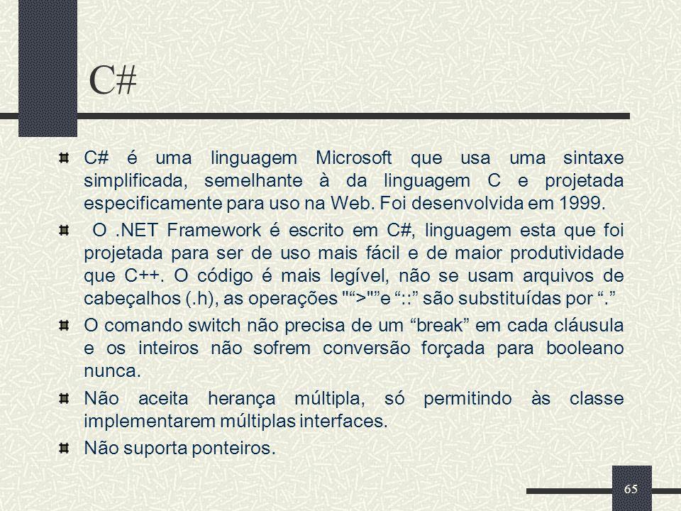65 C# C# é uma linguagem Microsoft que usa uma sintaxe simplificada, semelhante à da linguagem C e projetada especificamente para uso na Web. Foi dese