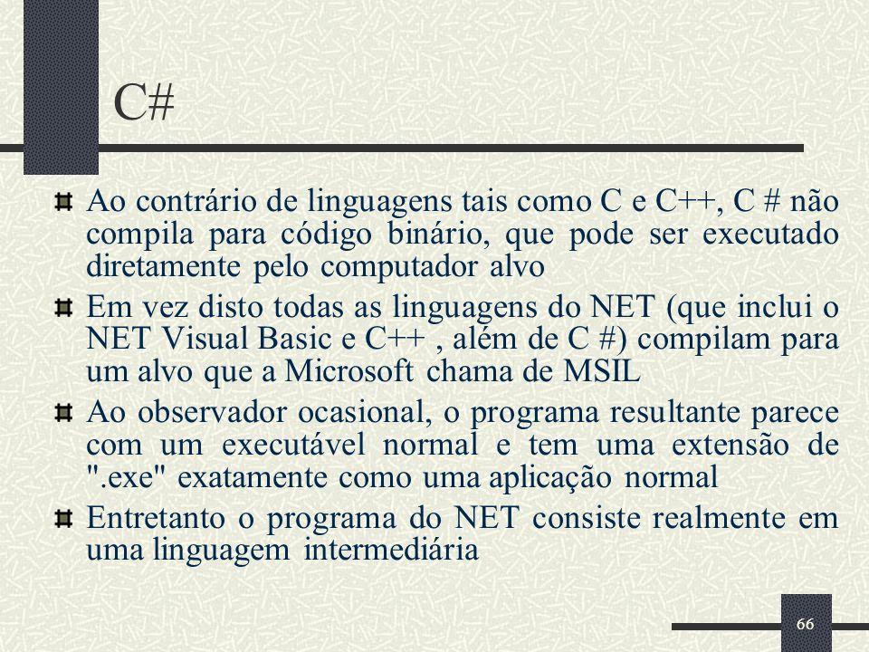 66 C# Ao contrário de linguagens tais como C e C++, C # não compila para código binário, que pode ser executado diretamente pelo computador alvo Em ve