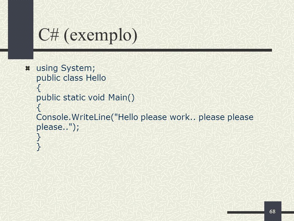 68 C# (exemplo) using System; public class Hello { public static void Main() { Console.WriteLine(