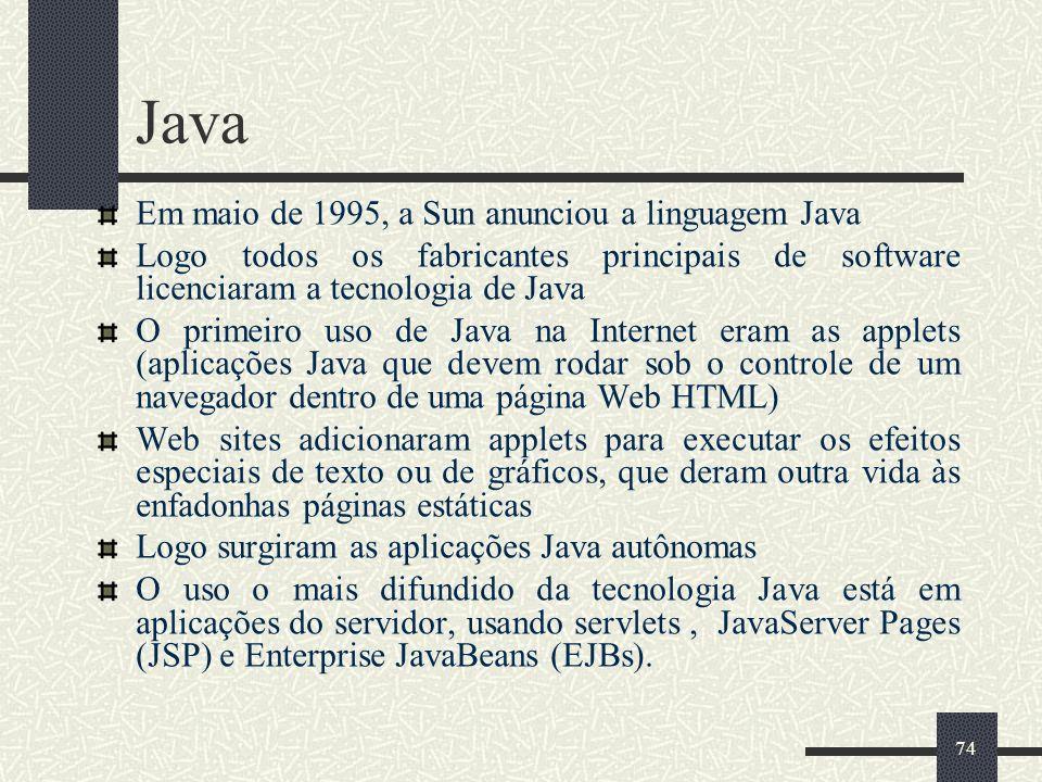 74 Java Em maio de 1995, a Sun anunciou a linguagem Java Logo todos os fabricantes principais de software licenciaram a tecnologia de Java O primeiro