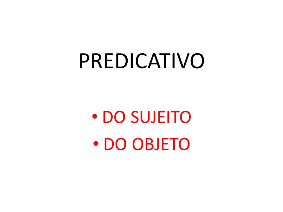 PREDICATIVO Predicativo do Objeto é o termo ou expressão que complementa o objeto direto ou o objeto indireto, conferindo-lhes um atributo ou uma característica.
