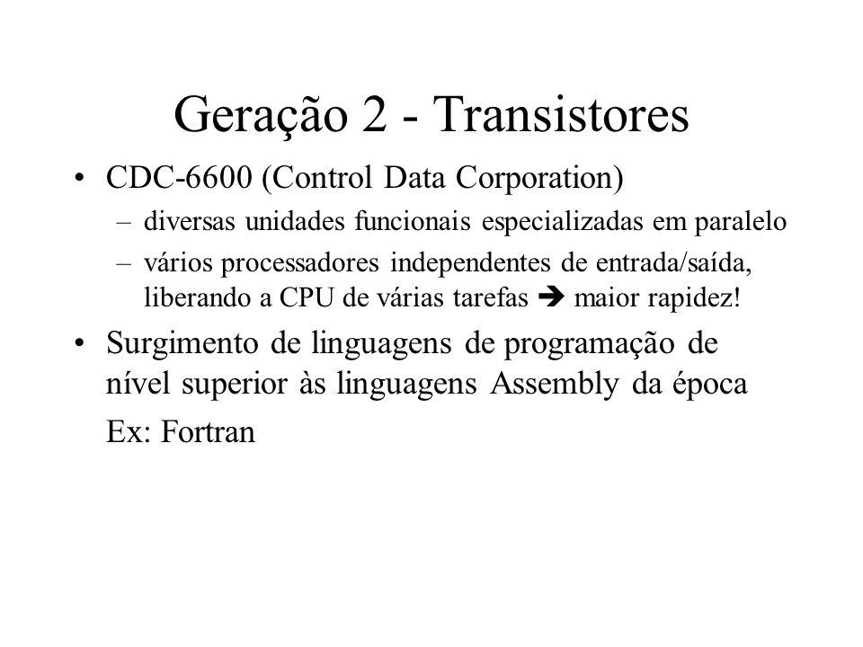 Geração 2 - Transistores CDC-6600 (Control Data Corporation) –diversas unidades funcionais especializadas em paralelo –vários processadores independen