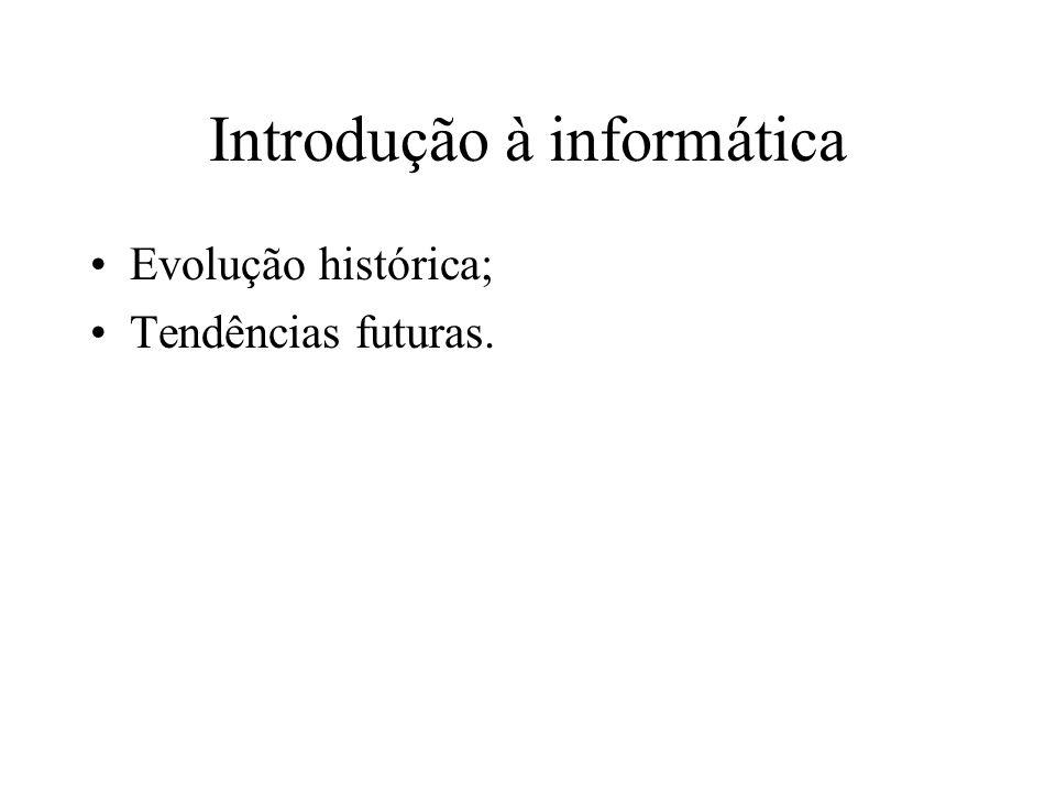Introdução à informática Evolução histórica; Tendências futuras.
