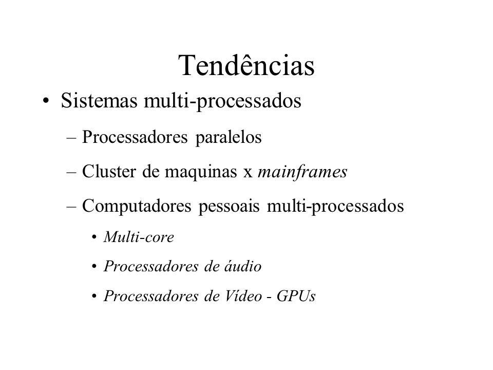 Tendências Sistemas multi-processados –Processadores paralelos –Cluster de maquinas x mainframes –Computadores pessoais multi-processados Multi-core P