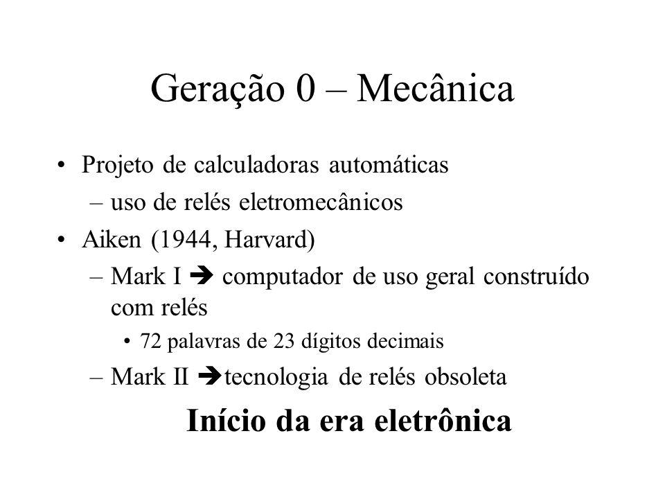 Geração 1 - Válvulas ENIAC (Electronic Numerical Integrator And Computer) –Primeiro computador digital de propósito geral (1946) –Criado inicialmente para a realização de cálculos balísticos –18 mil válvulas, 10 mil capacitores, 70 mil resistores, um peso de 30 toneladas, consumo de 140 quilowatts e 800 km de cabos –Programação feita em painéis (~ 6000 chaves multiposicionais), com redistribuição de cabos conhecimento profundo do hw –Máquina decimal, com 20 registradores capazes de armazenar um valor numérico de 10 dígitos –Rápida 1.900 adições/segundo