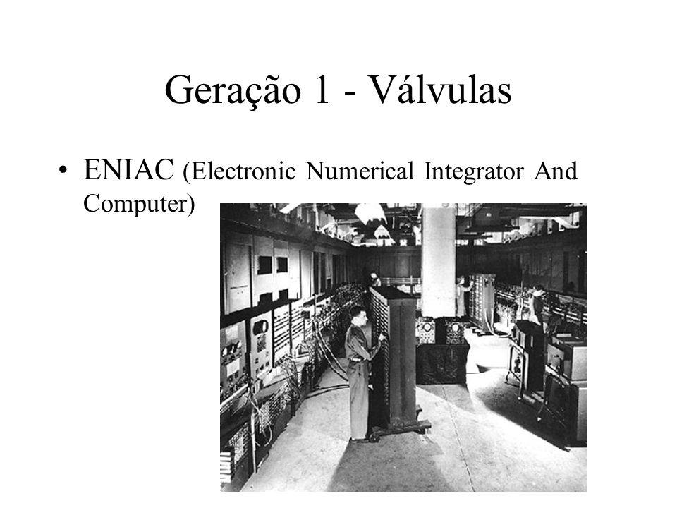Geração 1 - Válvulas EDVAC (Electronic Discrete Variable Automatic Computer) Máquina IAS (1946) –desenvolvida por John von Neumann –aritmética binária ao invés da decimal –definição de uma arquitetura de computadores com programa armazenado Máquina de Von Neumann (Mauchly e Eckert) ainda hoje é base de quase todos os computadores digitais UNIVAC I (1949, Mauchly e Eckert) – primeiro computador para fins comerciais IBM-701 (1953), 704 (1956) e 709 (1958)