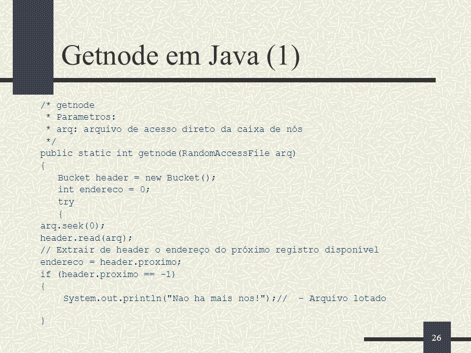 25 Freenode em C++ //Libera um registro e o coloca de volta na caixa de nós disponíveis Void freeNode(int posicao) { Bucket *header; Bucket *areaTrab;