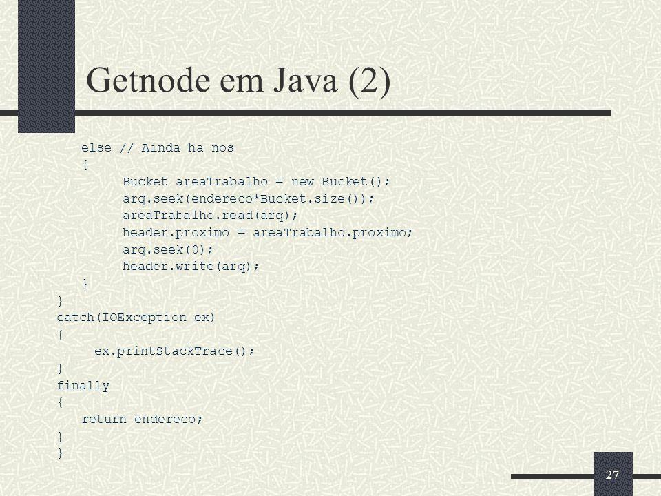 26 Getnode em Java (1) /* getnode * Parametros: * arq: arquivo de acesso direto da caixa de nós */ public static int getnode(RandomAccessFile arq) { B