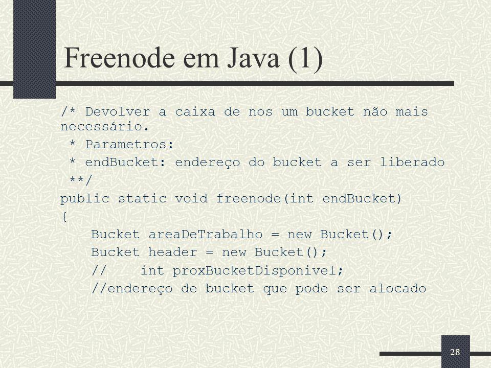 27 Getnode em Java (2) else // Ainda ha nos { Bucket areaTrabalho = new Bucket(); arq.seek(endereco*Bucket.size()); areaTrabalho.read(arq); header.pro