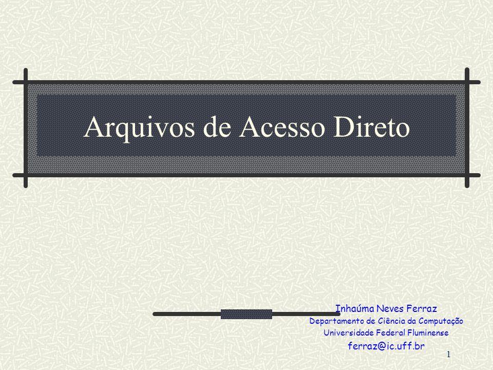 1 Arquivos de Acesso Direto Inhaúma Neves Ferraz Departamento de Ciência da Computação Universidade Federal Fluminense ferraz@ic.uff.br