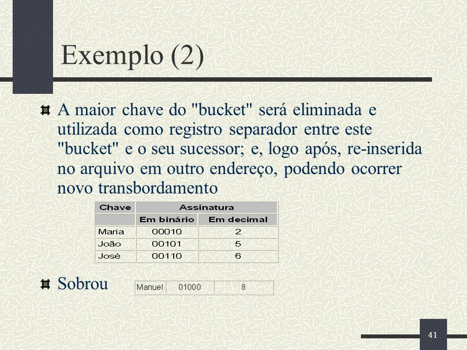 41 Exemplo (2) A maior chave do