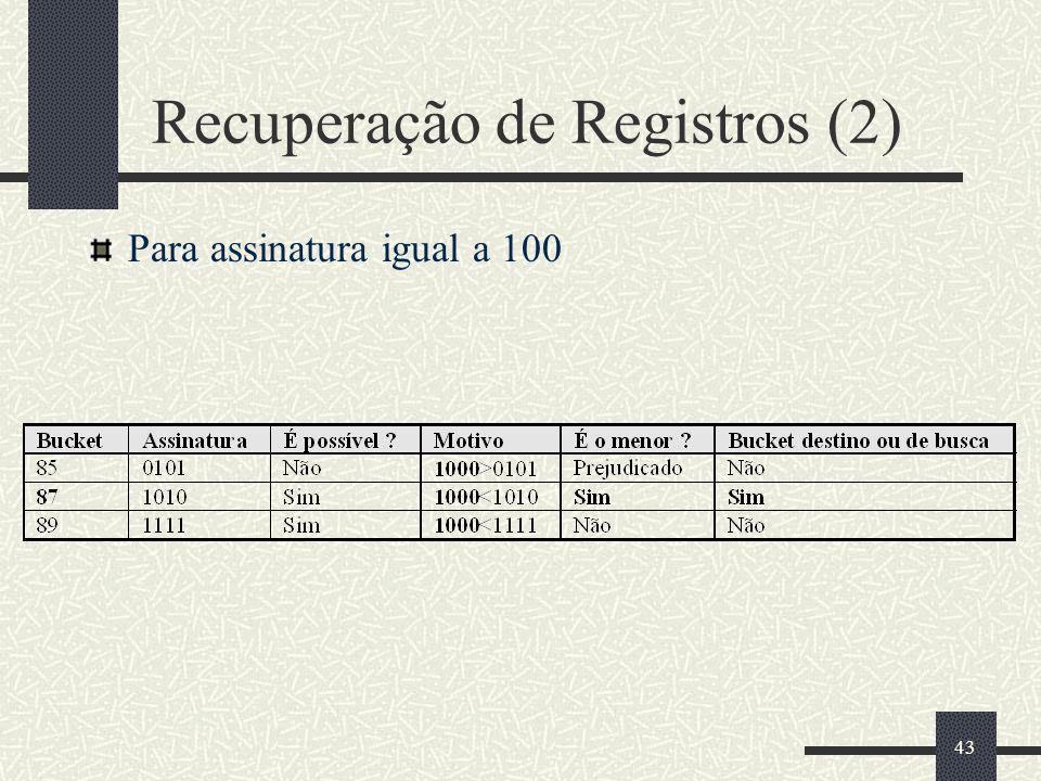 43 Recuperação de Registros (2) Para assinatura igual a 100