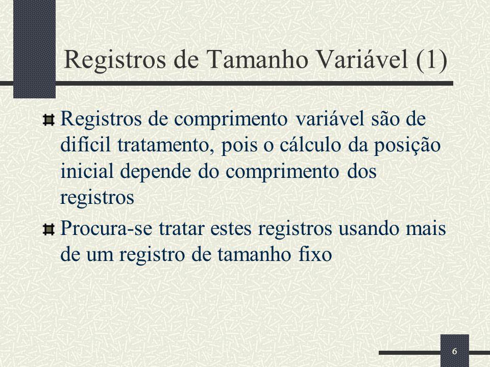 6 Registros de Tamanho Variável (1) Registros de comprimento variável são de difícil tratamento, pois o cálculo da posição inicial depende do comprime