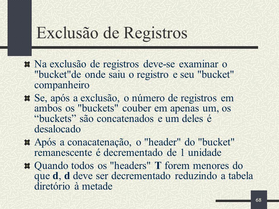 68 Exclusão de Registros Na exclusão de registros deve-se examinar o
