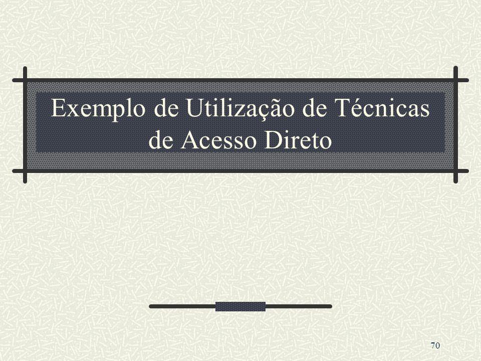 70 Exemplo de Utilização de Técnicas de Acesso Direto