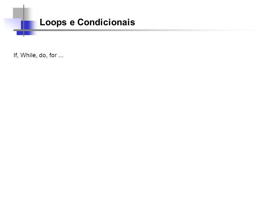 Loops e Condicionais If, While, do, for...