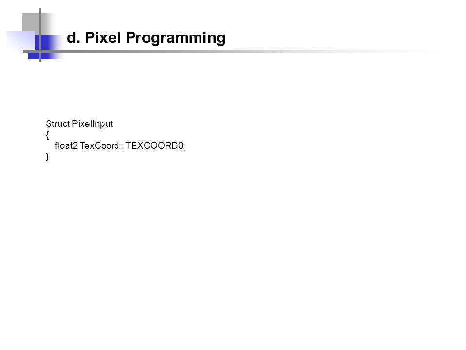 Struct PixelInput { float2 TexCoord : TEXCOORD0; } d. Pixel Programming